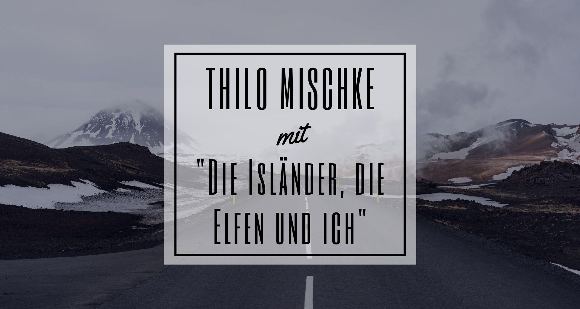 """Top Event - Thilo Mischke: """"Die Isländer, die Elfen und ich"""""""