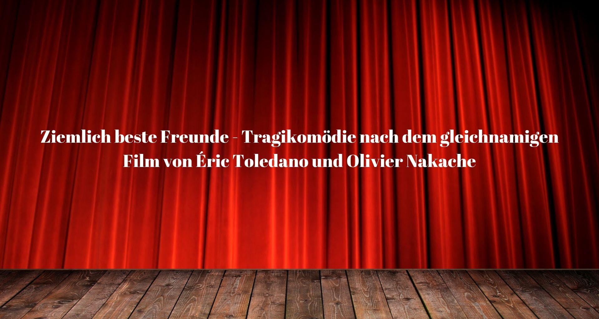 Top Event - Ziemlich beste Freunde – Tragikomödie nach dem gleichnamigen Film von Éric Toledano und Olivier Nakache