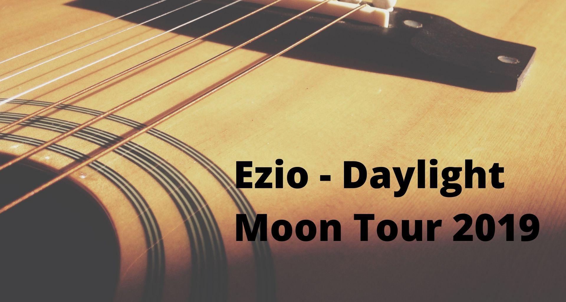 Top Event - Ezio – Daylight Moon Tour 2019